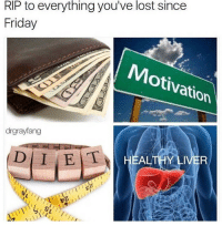 Friday, Lost, and Liver: RIP to everything you've lost since  Friday  Motivation  drgrayfang  HEALTHY LIVER