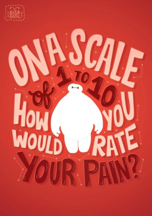 """royalartress:  Quote 139: _______________________________________________________________________ """"On a scale of of 1 to 10 how would you rate your pain?""""                                      - Baymax, in Disney'sBig Hero 6 _______________________________________________________________________ Today's quote, I hope you all have a lovely day and please take care! : RISA  SCALE  TO  RATE  OUR PAIN? royalartress:  Quote 139: _______________________________________________________________________ """"On a scale of of 1 to 10 how would you rate your pain?""""                                      - Baymax, in Disney'sBig Hero 6 _______________________________________________________________________ Today's quote, I hope you all have a lovely day and please take care!"""