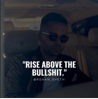 """Follow Digital Marketing Expert @rohan_sheth 💯 He has some of the best motivation compilations on Instagram. - @rohan_sheth 🙌 @rohan_sheth 🔥: """"RISE ABOVE THE  BULLSHIT.""""  @ROHAN SHETH Follow Digital Marketing Expert @rohan_sheth 💯 He has some of the best motivation compilations on Instagram. - @rohan_sheth 🙌 @rohan_sheth 🔥"""