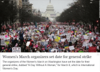 "Work, International Women's Day, and Date: RISE UP  WOMAN  Women's March organizers set date for general strike  The organizers of the Women's March on Washington have set the date for their  general strike, dubbed ""A Day Without A Woman,"" for March 8, which is International  Women's Day <p>I&rsquo;m just trying to figure out what not going to work is supposed to accomplish. Especially since the so-called &ldquo;wage gap&rdquo; is largely due to women taking more time off than men.</p>"