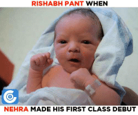 Memes, 🤖, and Debut: RISHABH PANT WHEN  NEHRA MADE HIS FIRST CLASS DEBUT Rishabh Pant was 15 days old when Ashish Nehra made his first class debut.