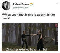 Best Friend, Friends, and Memes: Rishav Kumar  @sarcastic_rishi  *When your best friend is absent in the  class*  Zinda hu lekin wo baat nahi hai Who was the one without whom you cannot enjoy your school days? TAG all your school friends.