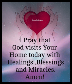 Amen 🙏💞: Rising Back Again  I Pray that  God visits Your  Home today with  Healings ,Blessings  and Miracles.  Amen! Amen 🙏💞
