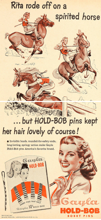 "Tumblr, Blog, and Game: Rita rode off on a  spirited horse   but HOLD-BOB pins kept  her hair lovely of course!  Invisible heads, rounded-for-safety ends,  long-lasting, springy action make Gayla  Hold-Bob pins America's favorite brand  HOLD BOB  Y PINS THAT HOLD  ec 10 HOLD BOB  HOLD-BOB  BOBBY PIN S <p><a class=""tumblr_blog"" href=""http://lanaturnerhascollapsed.tumblr.com/post/148116697882"">lanaturnerhascollapsed</a>:</p> <blockquote> <blockquote><small><a href=""http://archive.org/stream/modernscreen3334unse#page/n642/mode/1up"">Modern Screen, November 1946</a></small></blockquote> </blockquote>  <p>Tragically died from falling off a horse, but at least her hair game was on point.</p>"