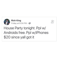 BlackBerry, Friday, and Memes: Rixh King  Friday at 6:34 PM E  House Party tonight. Ppl w/  Androids free. Ppl w/iPhones  $20 since yall got it What if I got a BlackBerry