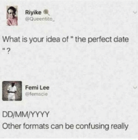 """. The Meme Train .: Riyike  @Queentito.  What is your idea of """"the perfect date  1  Femi Lee  @femscie  Other formats can be confusing really . The Meme Train ."""