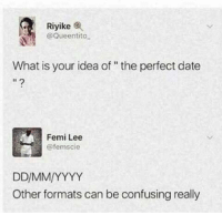 "Definitely, Memes, and Target: Riyikee  @Queentito  What is your idea of "" the perfect date  I1  Femi Lee  @femscie  Other formats can be confusing really 30-minute-memes: Definitely!"
