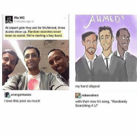 """Funny, Love, and Girl Memes: Riz MC  2 minutes ago  HMED3  At airport gate they ask for Mr.Ahmed, three  dudes show up. Random searches never  been so social. We're starting a boy band  my hand slipped  orangemuses  robowolves  I love this post so much  with their new hit song, """"Randomly  Searching 4 U"""" Still funny"""