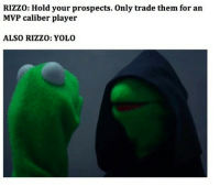 The Nationals GM is like . . . h-t: Ben Thoms: RIzzo: Hold your prospects. Only trade them for an  MVP caliber player  ALSO RIZZO: YOLO The Nationals GM is like . . . h-t: Ben Thoms
