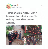 Naruto, Indonesia, and Helps: rizzy  @rizzydraws  There's an actual Akatsuki Clan in  Indonesia that helps the poor. No  seriously they call themselves  Akatsuki this is insane 👏🏻👏🏻