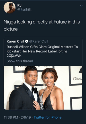 Ciara, Dank, and Future: RJ  @itsrjhill  Nigga looking directly at Future in this  picture  Karen Civil @KarenCivil  Russell Wilson Gifts Ciara Original Masters To  Kickstart Her New Record Label: bit.ly/  2GjXzWK  Show this thread  GRAN  11:38 PM 2/9/19 Twitter for iPhone DangeRuss by FTG_OD MORE MEMES