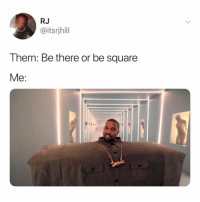 tag someone who's definitely a square: RJ  @itsrjhill  T hem: Be there or be square tag someone who's definitely a square