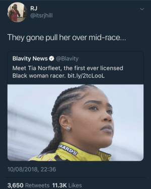 """license and registration ma'am"" by KingPZe MORE MEMES: RJ  @itsrjhill  They gone pull her over mid-race.  Blavity News @Blavity  Meet Tia Norfleet, the first ever licensed  Black woman racer. bit.ly/2tcLooL  10/08/2018, 22:36  3,650 Retweets 11.3K Likes ""license and registration ma'am"" by KingPZe MORE MEMES"