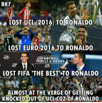 Fifa, Memes, and Lost: RKT  Plus  LOST UCL (2016) TOIRONALDO  LOST EURO 2016 TO RONALDO  THS  THE  TBALL  TROLLS & MEMES  THE  THE  BEST  LOST FIFA THE BEST TO RONALDO  Plus  A ALMOST AT THE VERGE OF GETTING  KNOCKED OUT OF UCL COZOF RONALDO You gotta feel sad for Antoine Griezmann 😔  -RK7