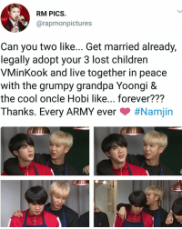 Children, Lost, and Army: RM PICS.  @rapmonpictures  Can you two like... Get married already,  legally adopt your 3 lost children  VMinKook and live together in peace  with the grumpy grandpa Yoongi &  the cool oncle Hobi like... forever???  Thanks. Every ARMY ever #Nami in SO im not the only one saying they need to get married, fuck they act like a married couple already!