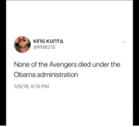 Obama, Avengers, and The Avengers: @RNB215  None of the Avengers died under the  Obama administration  5/9/18, 6:15 PM