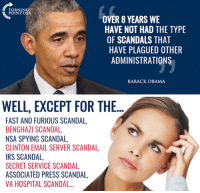 Irs, Memes, and Barack Obama: RNIN  POINT U  OVER 8 YEARS WE  HAVE NOT HAD THE TYPE  OF SCANDALS THAT  HAVE PLAGUED OTHER  ADMINISTRATIONS  BARACK OBAMA  WELL, EXCEPT FOR THE  FAST AND FURIOUS SCANDAL,  BENGHAZI SCANDAL,  NSA SPYING SCANDAL,  CLINTON EMAIL SERVER SCANDAL,  IRS SCANDAL  SECRET SERVICE SCANDAL,  ASSOCIATED PRESS SCANDAL,  VA HOSPITAL SCANDAL... Scandal Free... I Think Not!  #BigGovSucks