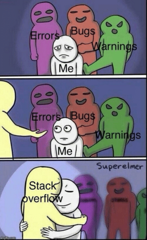 Stack, Stack Overflow, and Bug: rning  Me  rrors Bug  arnings  Superelmer  Stack ) Ah, the comfort of knowing that stack overflow is always there