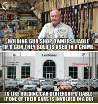 #BigGovSucks: RNING  NT USA  HOLDING GUN SHOP OWNERSLIABLE  IFAGUNTHEY SOLDIN A CRIME  IS USED  Locklear  CLJeep  IS LIKE HOLDING CAR DEALERSHIPS LIABLE  F ONE OF THEIR CARS IS INVOLVED IN A DU #BigGovSucks