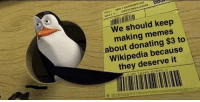 Memes, Wikipedia, and They: RO 951  We should keep  making memes  about donating $3 to  Wikipedia because  they deserve it Wikipedia deserves our donations
