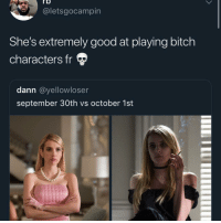 Bitch, Memes, and Queen: ro  @letsgocampin  She's extremely good at playing bitch  characters fr  dann @yellowloser  september 30th vs october 1st A queen 😍