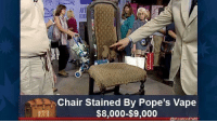 """Vape, Http, and Chair: ROA  Chair Stained By Pope's Vape  $8,000-S9,000PT  @KeatonPatti <p>Antique Roadshow – possible new format? via /r/MemeEconomy <a href=""""http://ift.tt/2y2tVQL"""">http://ift.tt/2y2tVQL</a></p>"""