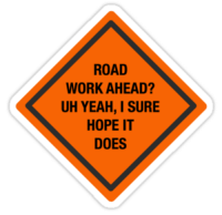 I miss vine everyday and this is my favorite vine i think. • Also buy this artwork on stickers, apparel, and phone cases.: ROAD  WORK AHEAD?  UH YEAH, I SURE  HOPE IT  DOES I miss vine everyday and this is my favorite vine i think. • Also buy this artwork on stickers, apparel, and phone cases.