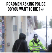 America, Funny, and Police: ROADMEN ASKING POLICE  DO YOU WANT TO DIE? imagine if @trollstationyt did this in america 💀💀💀😂