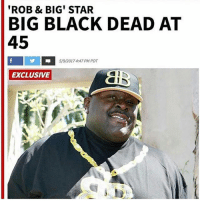 Memes, Wtf, and Black: 'ROB & BIG' STAR  BIG BLACK DEAD AT  45  I E C  5/9/2017 4:47 PM PDT  EXCLUSIVE  A  AC  new. Mane wtf