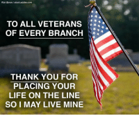Adobe, Life, and Memes: Rob Byron /stock.adobe.com  TO ALL VETERANS  OF EVERY BRANCH  THANK YOU FOR  PLACING YOUR  LIFE ON THE LINE  SO I MAY LIVE MINE