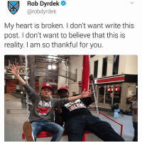Memes, Heart, and Rob Dyrdek: Rob Dyrdek  @rob dyrdek  My heart is broken. I don't want write this  post. I don't want to believe that this is  reality. I am so thankful for you. robdyrdek speaks on BigBlack's passing. RIP 😢🙏 @pmwhiphop @pmwhiphop @pmwhiphop @pmwhiphop @pmwhiphop @pmwhiphop