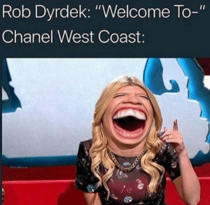 "West Coast, Chanel, and Chanel West Coast: Rob Dyrdek: ""Welcome  Chanel West Coast  To-"" Omfg #getouttahere #truth #Bigassmouth"
