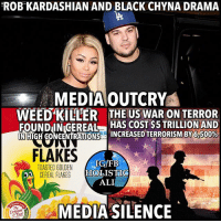 Ali, Facebook, and Kardashians: ROB KARDASHIAN AND BLACK CHYNA DRAMA  MEDIAOUTCRY  WEED KILLER  THE US WAR ON TERROR  FOUNDIN CEREAL HAS COST $5 TRILLION AND  INIHIGHCONCENTRATIONSad INCREASED TERRORISM BY6 500%  FLAKES  TOASTED GOLDEN  CEREAL FLAKES  HOLISTIC  ALI  MEDIA SILENCE  te  tal  Bert Follow ➡️ @holisticali Don't follow distractions, anytime there's celebrity news just know they're distracting you from something. HolisticAli Kardashians BlacChyna Distractions IG 👉🏽 @realrawtruth FACEBOOK-YOUTUBE-SNAPCHAT 👉🏽 @holisticali SUBSCRIBE TO NEW YOUTUBE LINK IN BIO