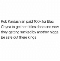 So many gold diggers out there 😬😂 🍁Follow ➡ @weedsavage 🍁 weedsavage: Rob Kardashian paid 100k for Blac  Chyna to get her titties done and now  they getting sucked by another nigga.  Be safe out there kings So many gold diggers out there 😬😂 🍁Follow ➡ @weedsavage 🍁 weedsavage