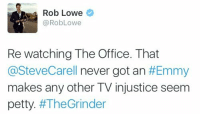 Truth https://t.co/m2phFx4QoT: Rob Lowe  Rob Lowe  Re watching The Office. That  @Steve Carell never got an  #Emmy  makes any other TV injustice seem  petty  #The Grinder Truth https://t.co/m2phFx4QoT