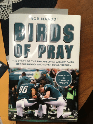 Philadelphia Eagles, Super Bowl, and Birds: ROB MAADDI  BIRDS  OF PRAY  THE STORY OF THE PHILADELPHIA EAGLES' FAITH  BROTHERHOOD, AND SUPER BOWL VICTORY  FOREWORD  BY  CARSON  WENTZ  in  no- Mac wrote a book