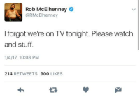 Memes, Stuff, and Watch: Rob McElhenney  @R McElhenney  I forgot we're on TV tonight. Please watch  and stuff.  1/4/17, 10:08 PM  214  RETWEETS 900  LIKES I didn't forget. It was a great start to season 12!
