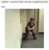 Girl Memes, Yes, and Shot: robber: anyone that moves is getting shot  me: yes