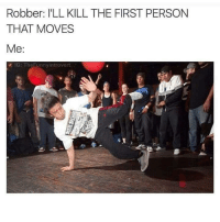 Dank, Life, and Shit: Robber: ILL KILL THE FIRST PERSON  THAT MOVES  Me  M IG: The FunnyIntrovert End My Life EP2 recently lost their page, make sure to like their new one also like my backup I'll never like shit, I'll never go outside