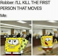 Memes, Smell, and Via: Robber: I'LL KILL THE FIRST  PERSON THAT MOVES  Me: Smell ya later via /r/memes https://ift.tt/2TBnlZO