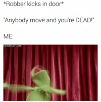 """Dank Memes, Com, and Doors: *Robber kicks in door  """"Anybody move and you're DEAD!""""  ME  SENORGIF.COM 😅😅😅😅😅 abouttime"""