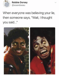 "Girl Memes, Thought, and You: Robbie Dorsey  @soandseau  When everyone was believing your lie,  then someone says, ""Wait, I thought  you said... 😂😂😂😂😂😂"