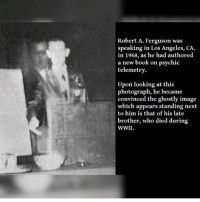 I dare you to hit paste in the comments 😂: Robert A. Ferguson was  speaking in Los Angeles, CA.  in 1968, as he had authored  a new book on psychic  telemetry.  Upon looking at this  photograph, he became  convinced the ghostly image  which appears standing next  to him is that of his late  brother, who died during  WWII I dare you to hit paste in the comments 😂
