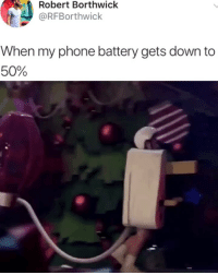 Accurate AF: Robert Borthwick  @RFBorthwick  When my phone battery gets down to  50% Accurate AF