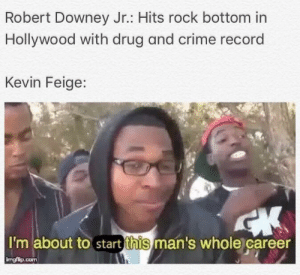 We love him 3000: Robert Downey Jr.: Hits rock bottom in  Hollywood with drug and crime record  Kevin Feige:  I'm about to start this man's whole career  ingfilp.conm We love him 3000