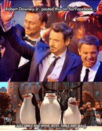Facebook, Robert Downey Jr., and Robert Downey Jr: Robert Downey Jr, posted this on his Facebook.  UST SMILE AND WAVE, BOYS. SMILE AND WAVE