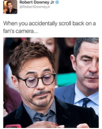 I would be very afraid. rdj robertdowneyjr ironman tonystark avengers avengersassemble: Robert Downey Jr  @Robert Downey Jr  When you accidentally scroll back on a  fan's camera... I would be very afraid. rdj robertdowneyjr ironman tonystark avengers avengersassemble