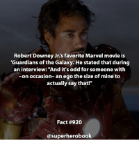 """What's your favorite Marvel movie? - marvel superhero facts marvelfacts supervillain disney spiderman marveluniverse anime marvelstudios xmen chrisevans avengers comics mcu marvelart marvelcomics teamcap civilwar teamironman ironman avengers guardiansofthegalaxy chrispratt captainamerica blackpanther stanlee logan wolverine xmen ===================================: Robert Downey Jr.s favorite Marvel movie is  """"Guardians of the Galaxy. He stated that during  an interview: """"And it's odd for someone with  -on occasion- an ego the size of mine to  actually say that!""""  Fact #920  @superherobook What's your favorite Marvel movie? - marvel superhero facts marvelfacts supervillain disney spiderman marveluniverse anime marvelstudios xmen chrisevans avengers comics mcu marvelart marvelcomics teamcap civilwar teamironman ironman avengers guardiansofthegalaxy chrispratt captainamerica blackpanther stanlee logan wolverine xmen ==================================="""