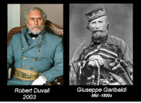 So Apparently Robert Duvall is Immortal...and United Italy Once Upon a Time: Robert Duvall  2003  Giuseppe Garibaldi  Mid-1800s So Apparently Robert Duvall is Immortal...and United Italy Once Upon a Time