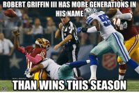 That moment when you realize...: ROBERT GRIFFIN III HAS MORE GENERATIONSIN  HIS NAME  ONFL MEMES  THAN WINS THISSEASON That moment when you realize...